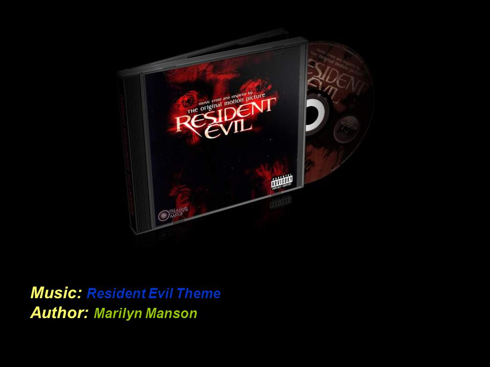 Music: Resident Evil Theme Author: Marilyn Manson