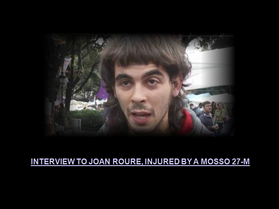 INTERVIEW TO JOAN ROURE, INJURED BY A MOSSO 27-M