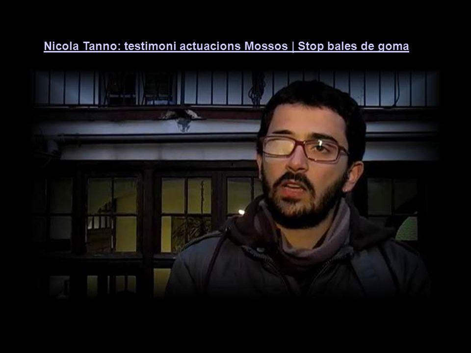 Nicola Tanno: testimoni actuacions Mossos | Stop bales de goma