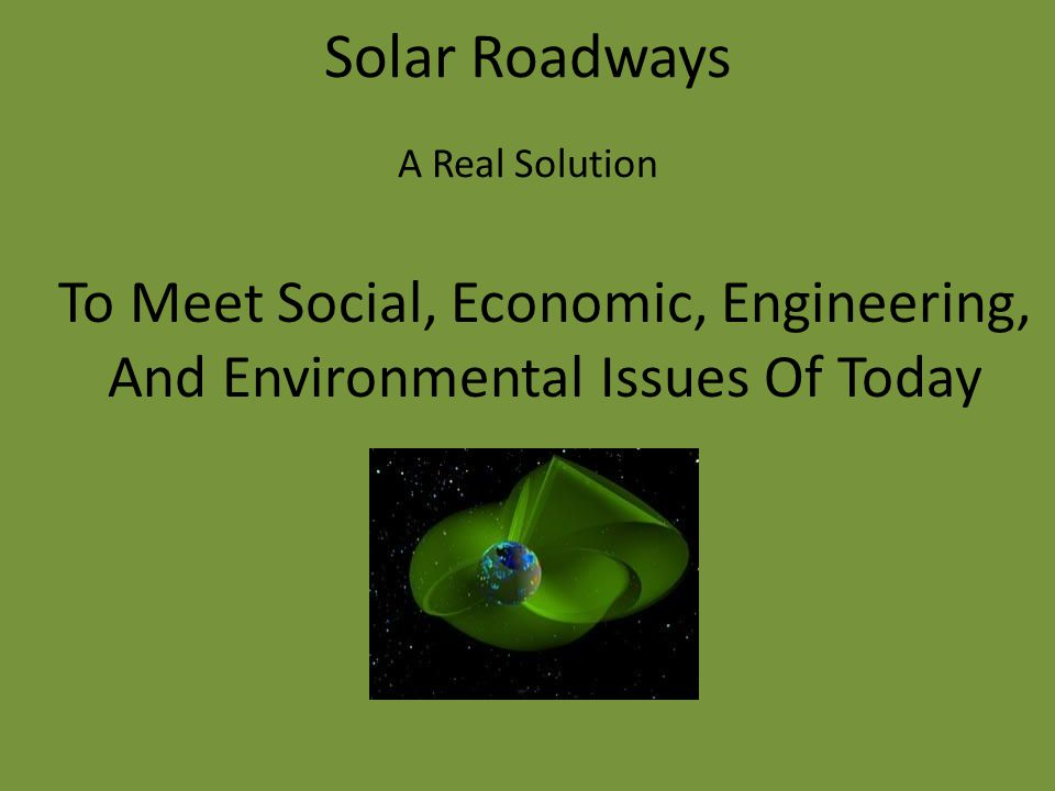 Solar Roadways A Real Solution To Meet Social, Economic, Engineering, And Environmental Issues Of Today
