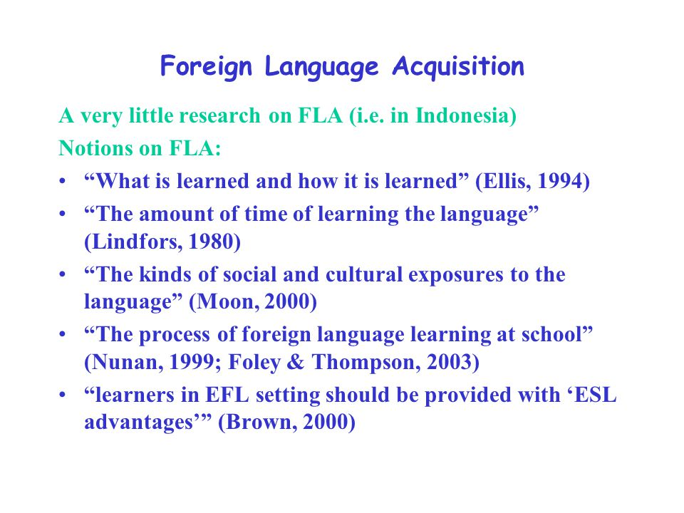 Foreign Language Acquisition A very little research on FLA (i.e.