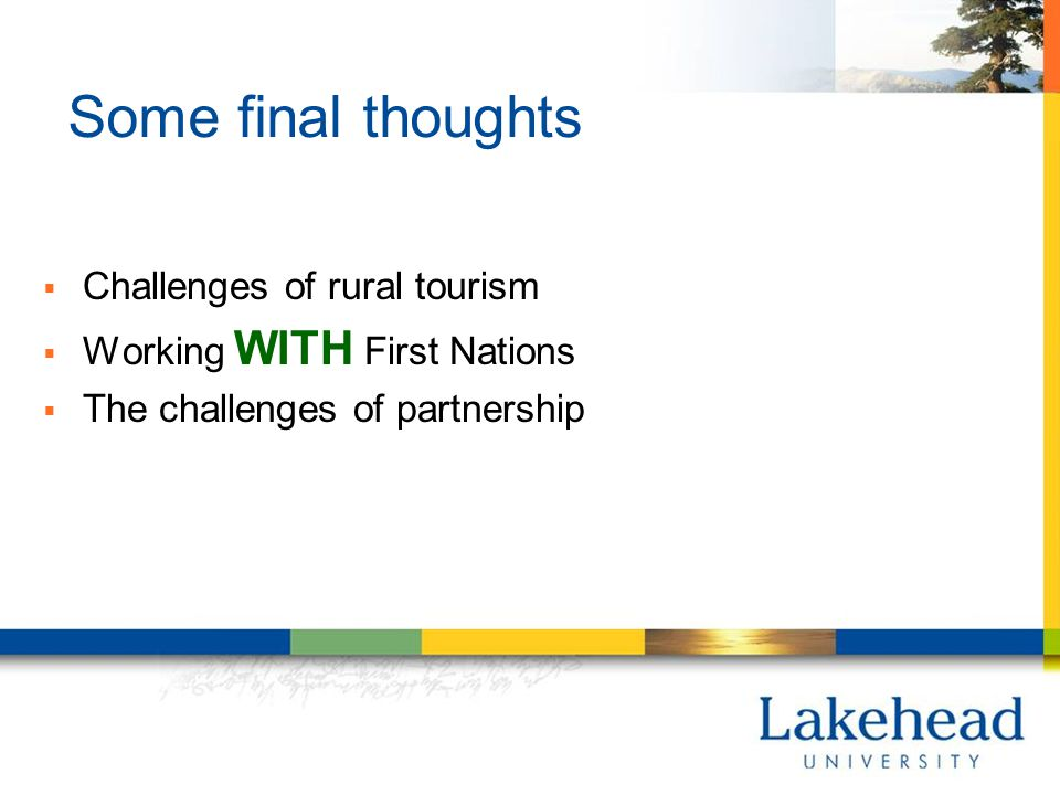Some final thoughts  Challenges of rural tourism  Working WITH First Nations  The challenges of partnership