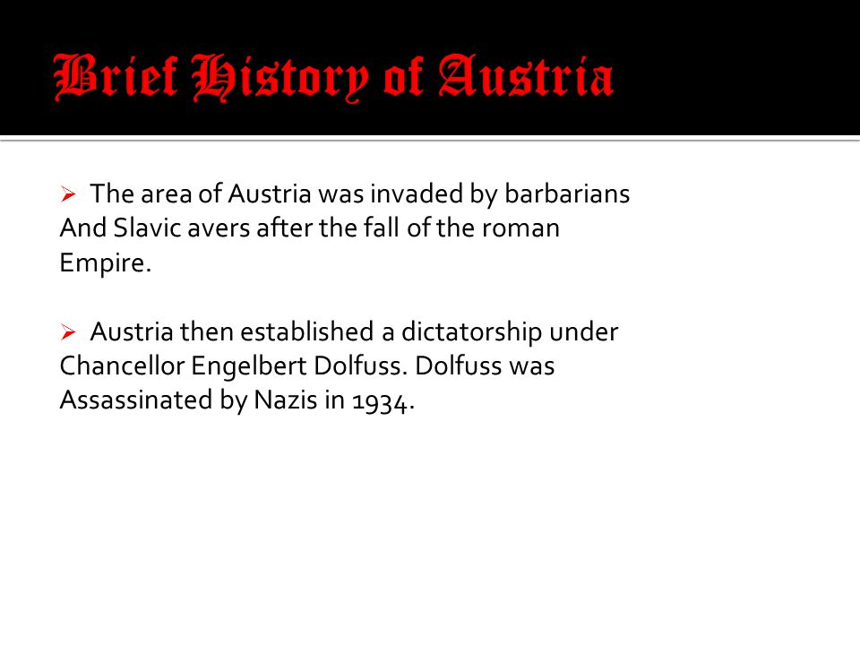  The area of Austria was invaded by barbarians And Slavic avers after the fall of the roman Empire.