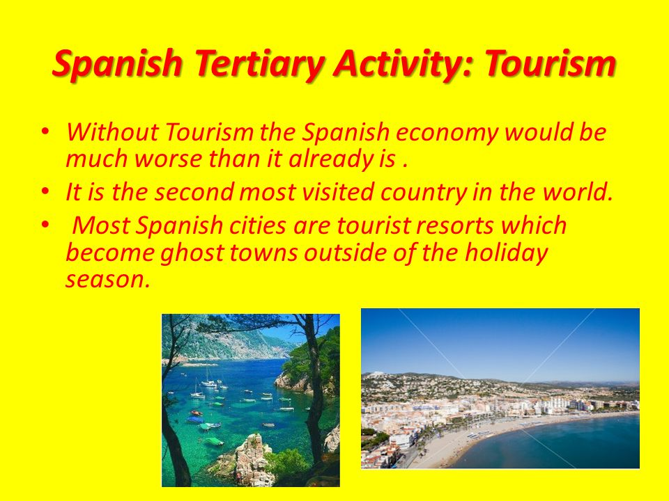 Spanish Tertiary Activity: Tourism Without Tourism the Spanish economy would be much worse than it already is.