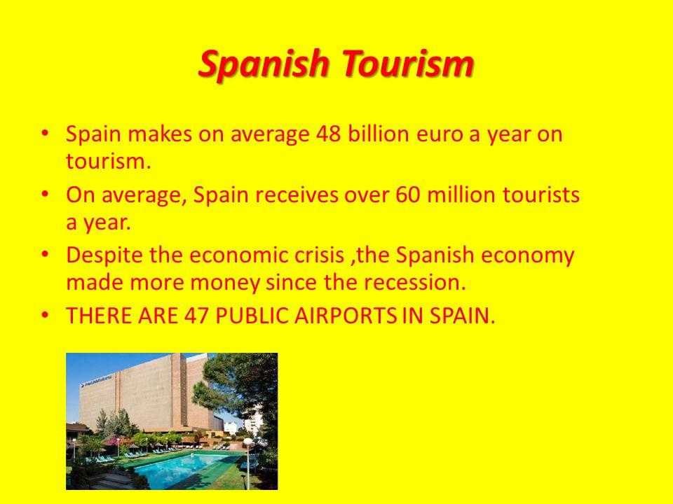 Spanish Tourism Spain makes on average 48 billion euro a year on tourism.