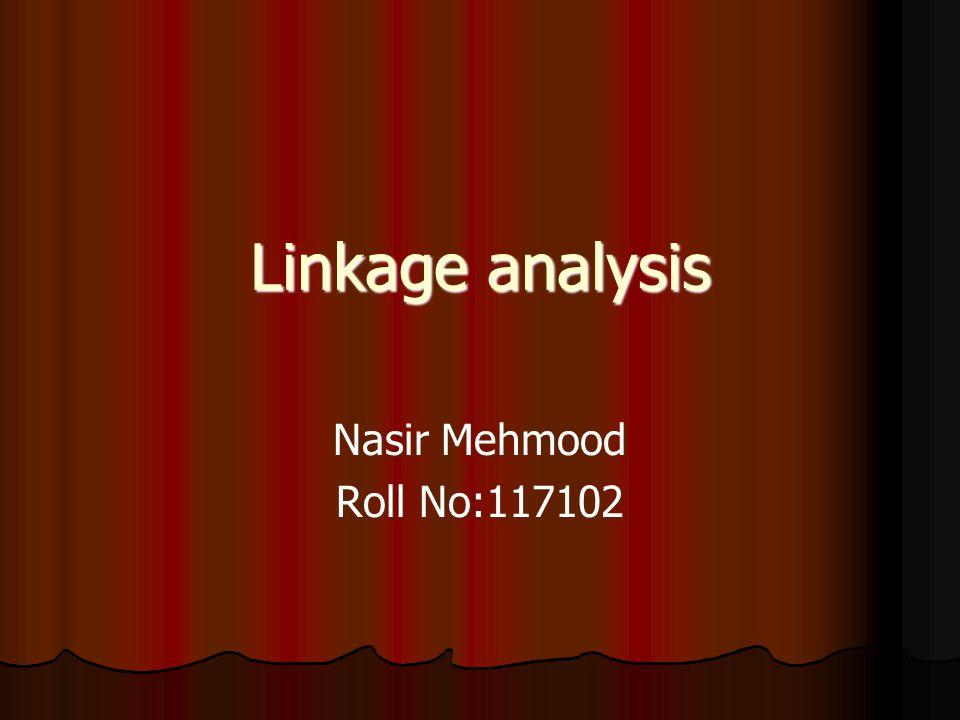 Linkage analysis Nasir Mehmood Roll No:117102