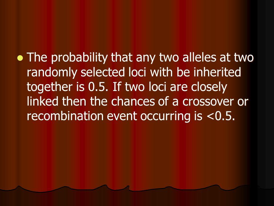 The probability that any two alleles at two randomly selected loci with be inherited together is 0.5.