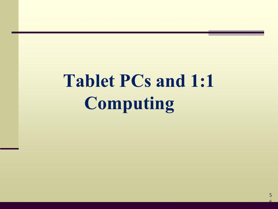 Tablet PCs and 1:1 Computing 56