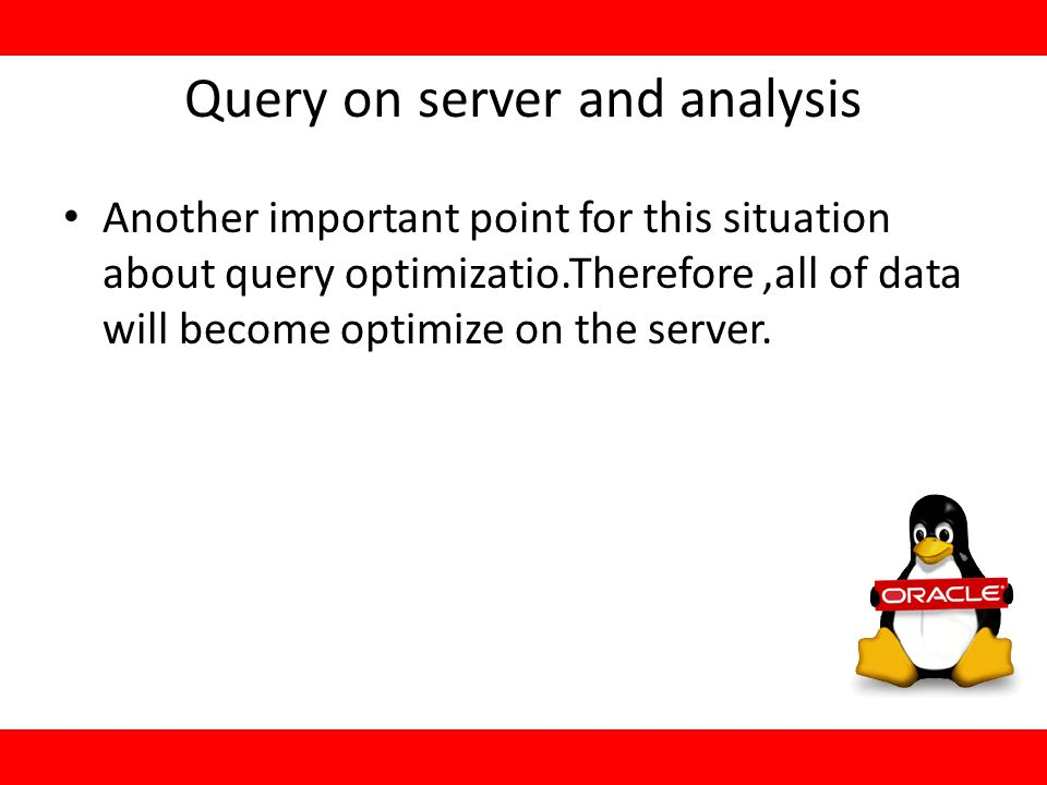 Query on server and analysis Another important point for this situation about query optimizatio.Therefore,all of data will become optimize on the server.