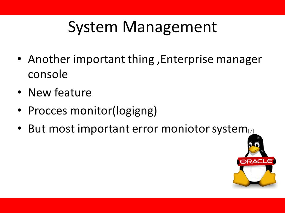System Management Another important thing,Enterprise manager console New feature Procces monitor(logigng) But most important error moniotor system [7]