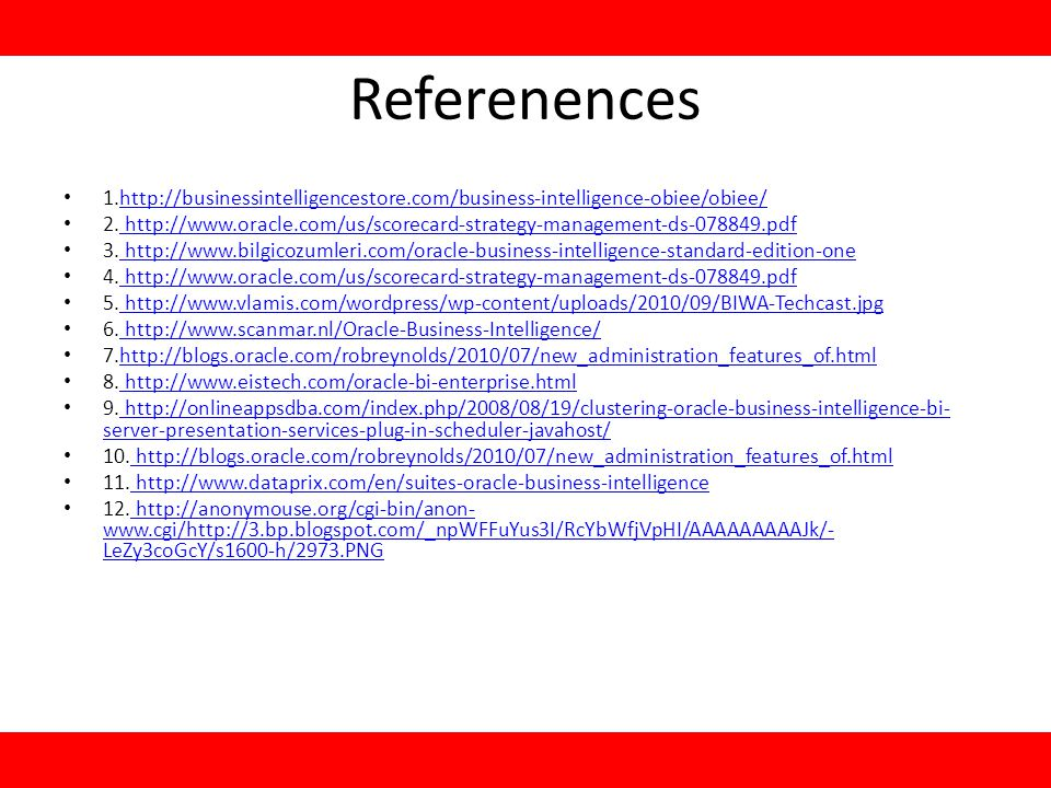 Referenences 1.http://businessintelligencestore.com/business-intelligence-obiee/obiee/http://businessintelligencestore.com/business-intelligence-obiee/obiee/ 2.