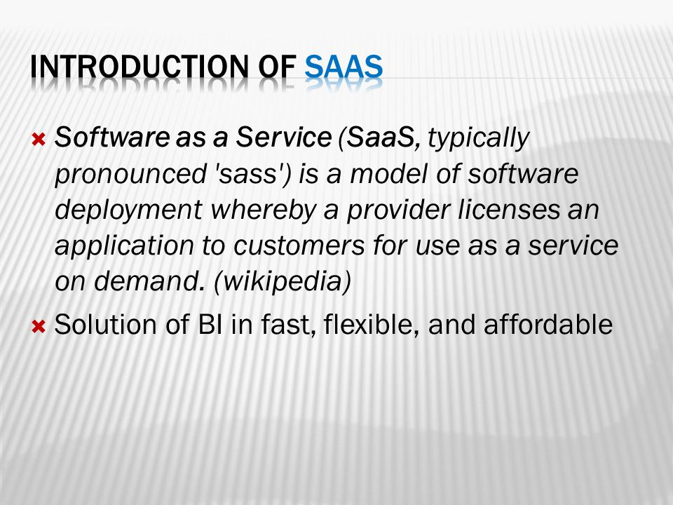  Software as a Service (SaaS, typically pronounced 'sass') is a model of software deployment whereby a provider licenses an application to customers
