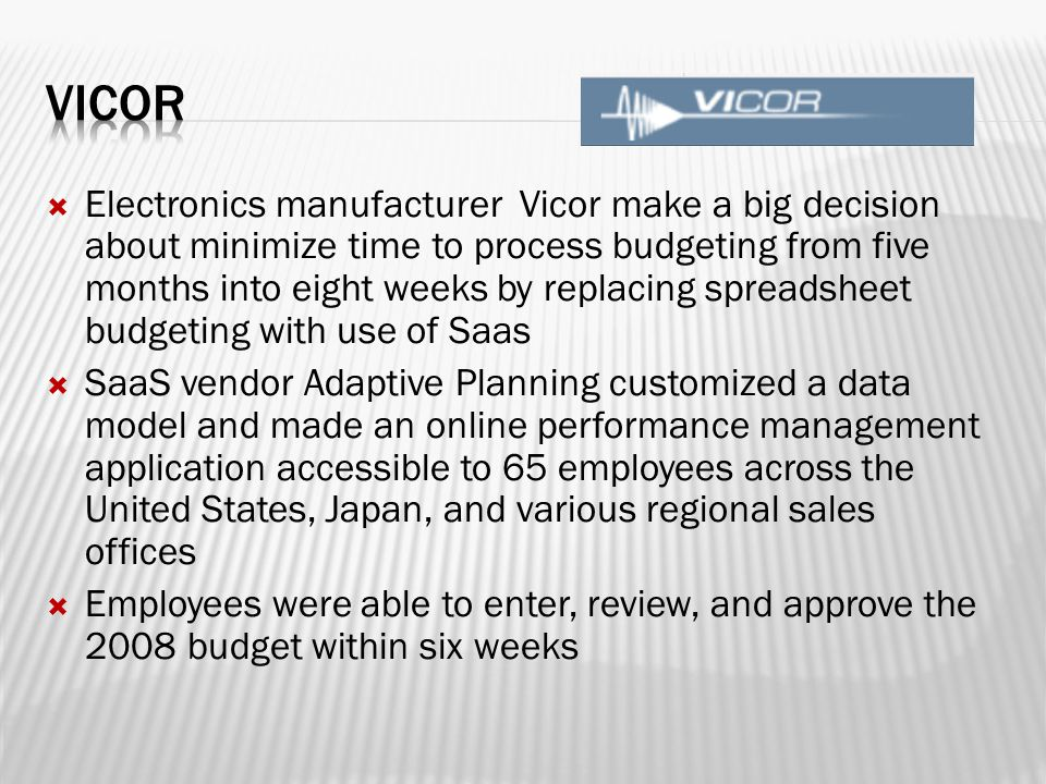  Electronics manufacturer Vicor make a big decision about minimize time to process budgeting from five months into eight weeks by replacing spreadshe