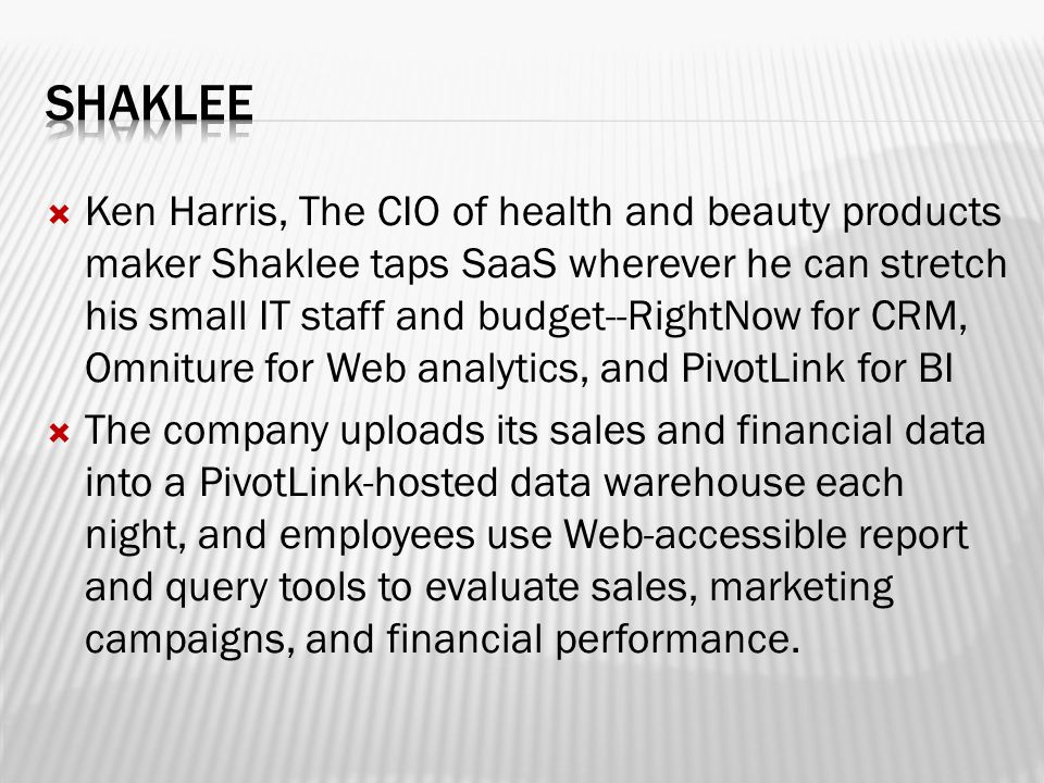  Ken Harris, The CIO of health and beauty products maker Shaklee taps SaaS wherever he can stretch his small IT staff and budget--RightNow for CRM, O