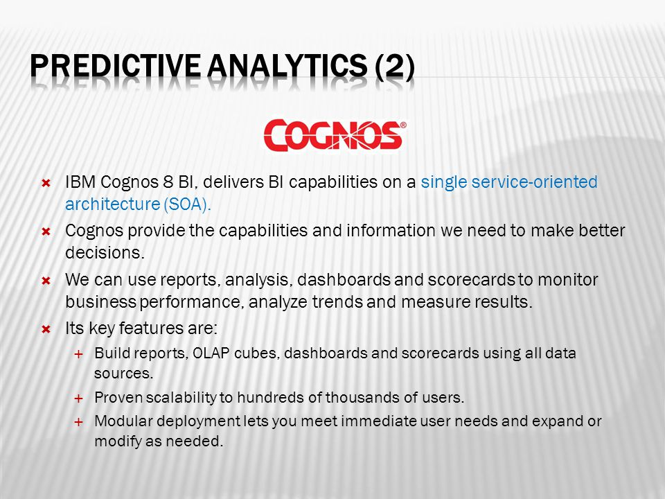  IBM Cognos 8 BI, delivers BI capabilities on a single service-oriented architecture (SOA).