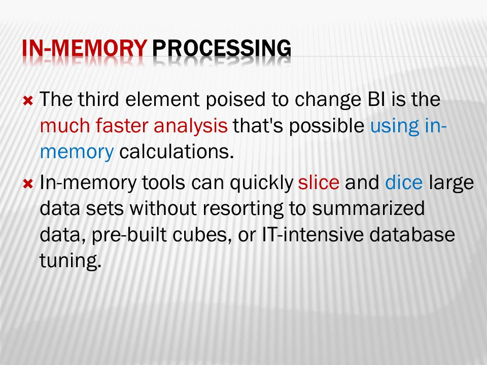  The third element poised to change BI is the much faster analysis that s possible using in- memory calculations.