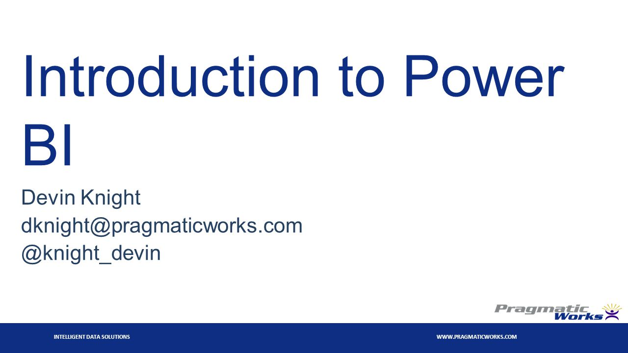 INTELLIGENT DATA SOLUTIONS WWW.PRAGMATICWORKS.COM Demos Creating Charts in Power View