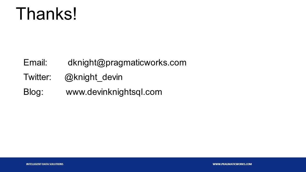 INTELLIGENT DATA SOLUTIONS WWW.PRAGMATICWORKS.COM Thanks.