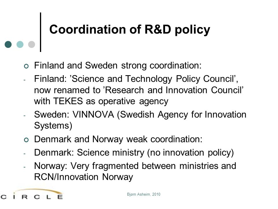 Coordination of R&D policy Finland and Sweden strong coordination: - Finland: 'Science and Technology Policy Council', now renamed to 'Research and In