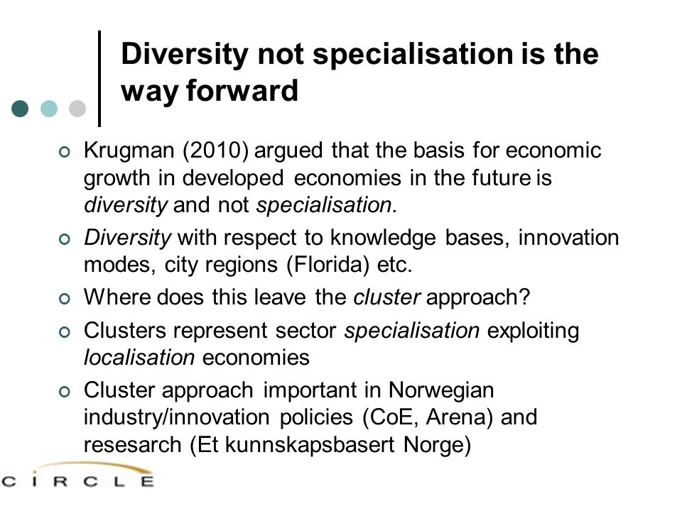 Diversity not specialisation is the way forward Krugman (2010) argued that the basis for economic growth in developed economies in the future is diversity and not specialisation.