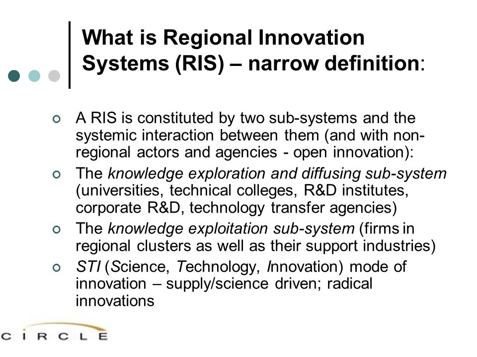 What is Regional Innovation Systems (RIS) – narrow definition: A RIS is constituted by two sub-systems and the systemic interaction between them (and