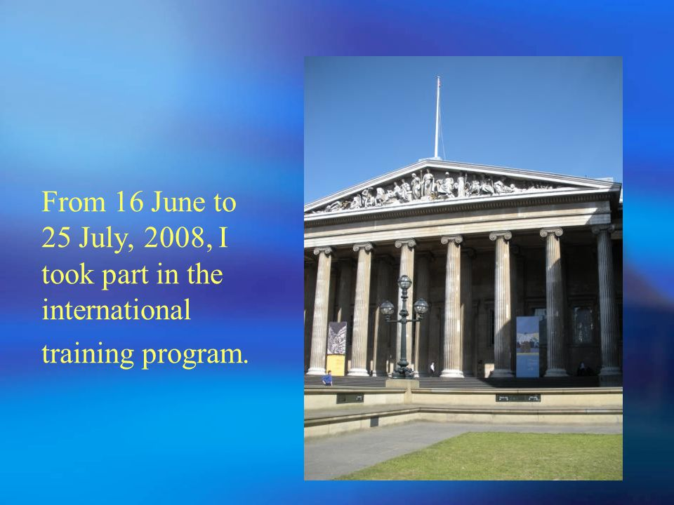 From 16 June to 25 July, 2008, I took part in the international training program.