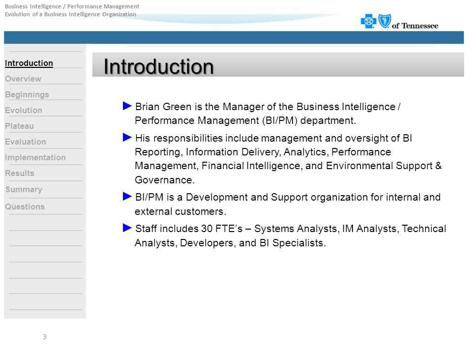 Environmental Support & Governance Manager Team Lead Performance Management Analytics Financial Intelligence Reporting Information Delivery Optimization Evolution Business Intelligence / Performance Management Evolution of a Business Intelligence Organization ► Deliver world class reporting solutions to the enterprise and constituents.