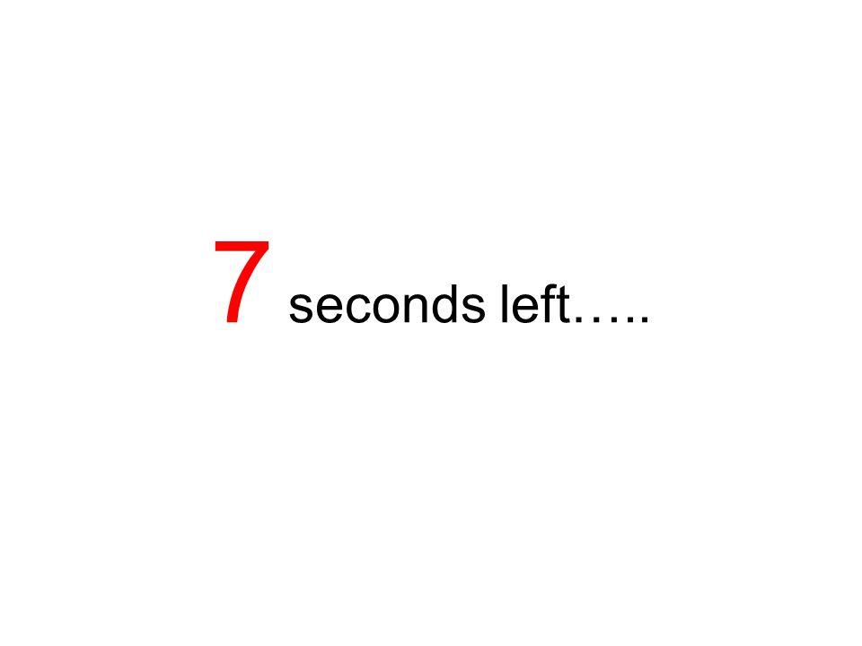 8 seconds left…..