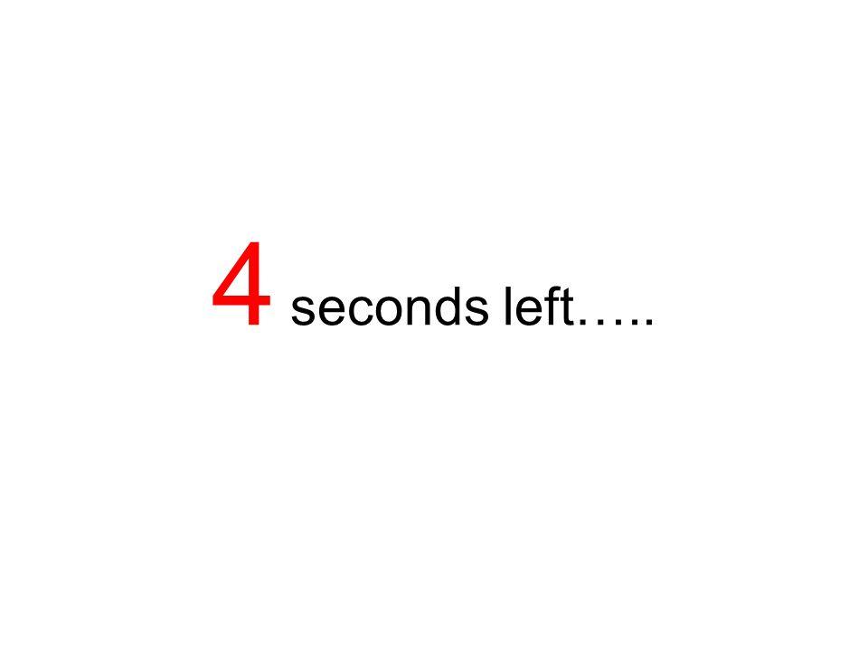 5 seconds left…..