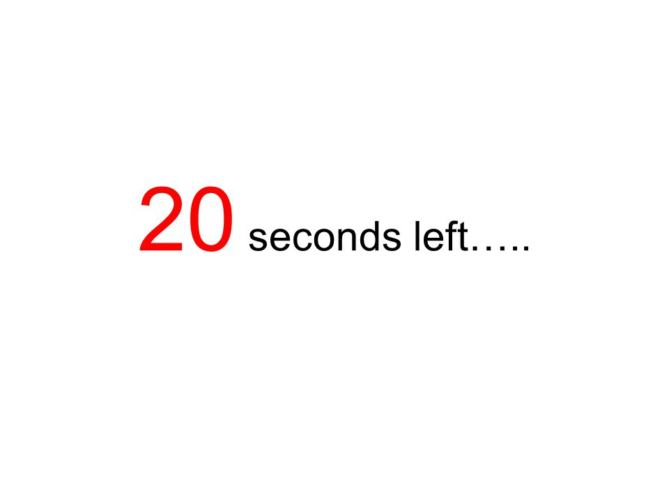 21 seconds left…..