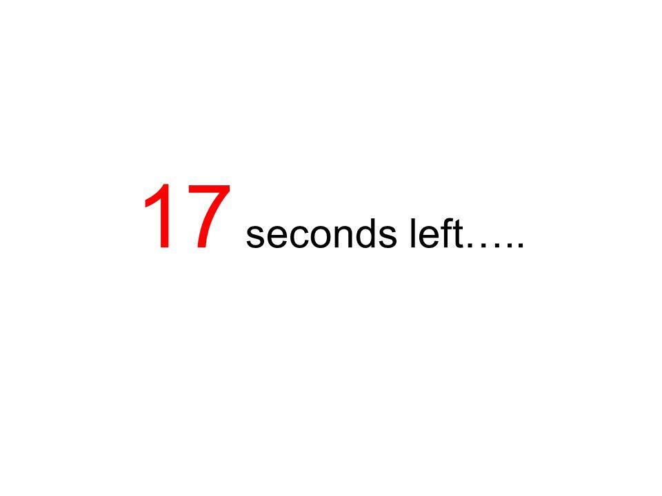 18 seconds left…..