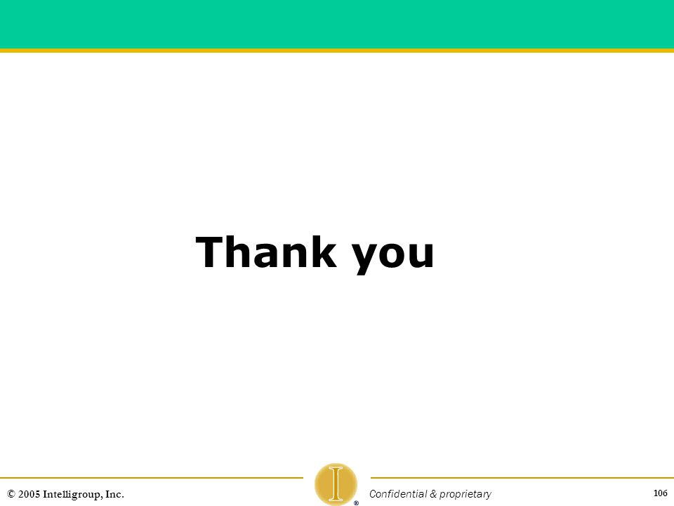 106 © 2005 Intelligroup, Inc. Confidential & proprietary Thank you