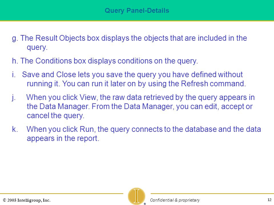 12 © 2005 Intelligroup, Inc.Confidential & proprietary Query Panel-Details g.