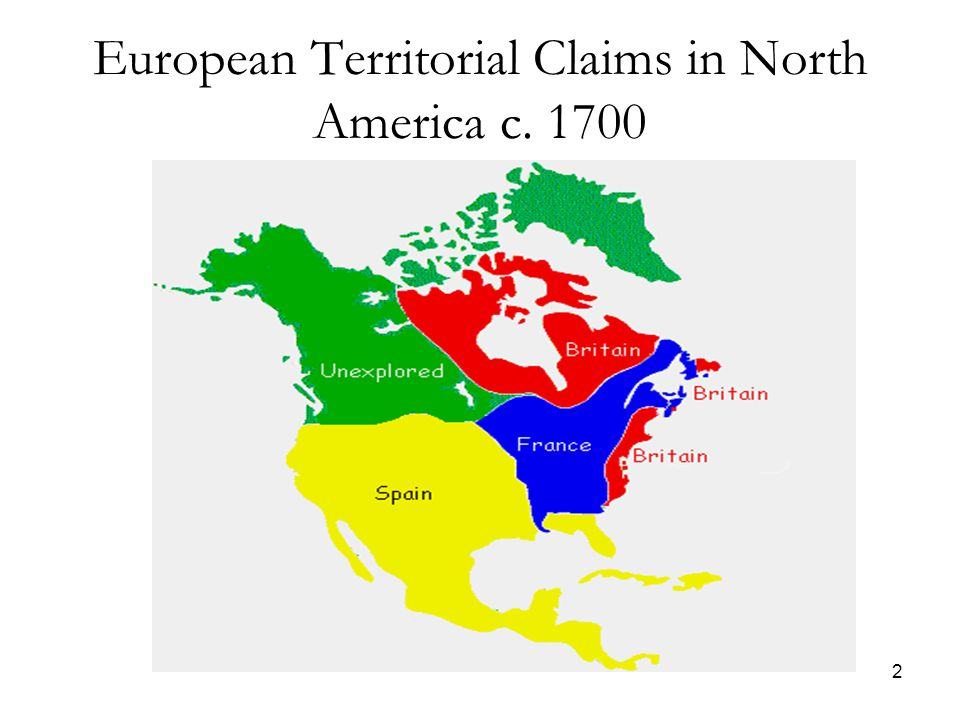 2 European Territorial Claims in North America c. 1700