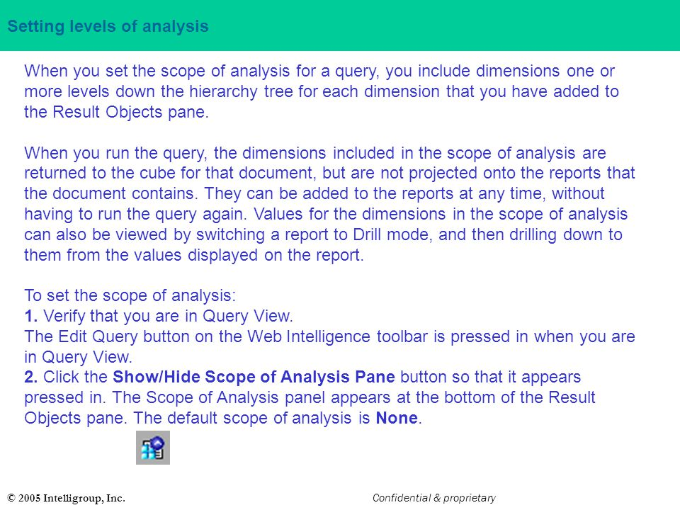 © 2005 Intelligroup, Inc. Confidential & proprietary Setting levels of analysis When you set the scope of analysis for a query, you include dimensions