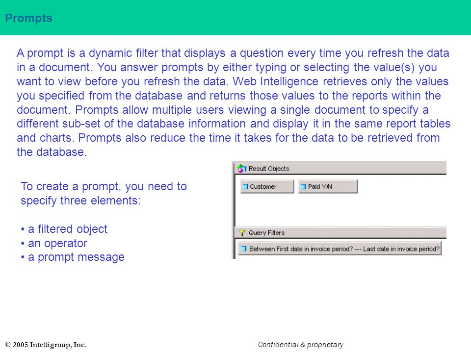 © 2005 Intelligroup, Inc. Confidential & proprietary Prompts A prompt is a dynamic filter that displays a question every time you refresh the data in