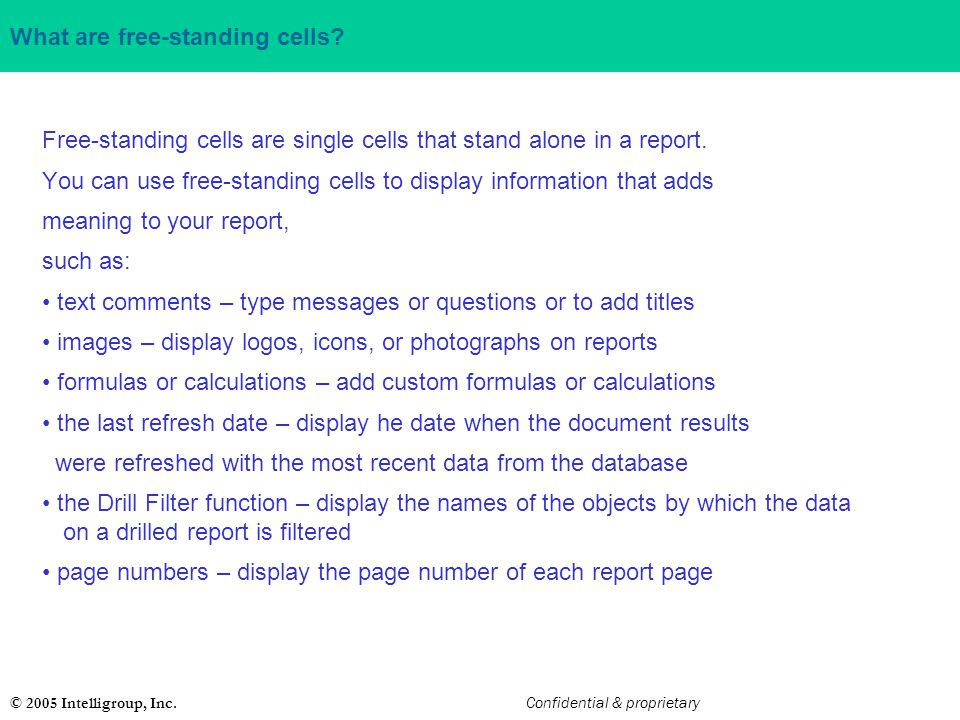 © 2005 Intelligroup, Inc. Confidential & proprietary What are free-standing cells? Free-standing cells are single cells that stand alone in a report.
