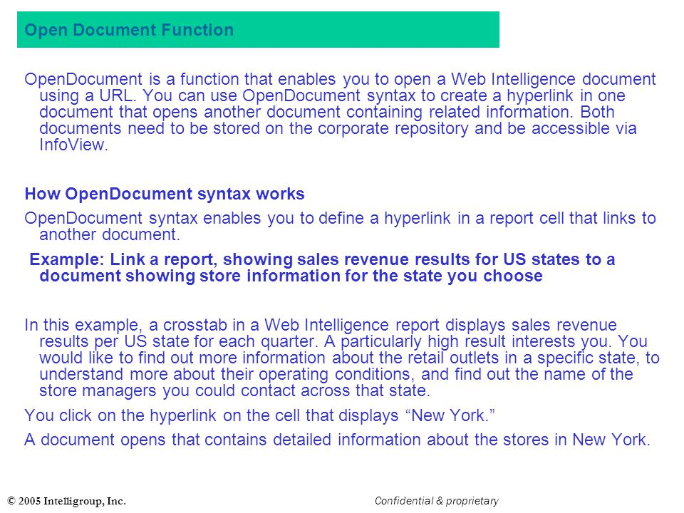 © 2005 Intelligroup, Inc. Confidential & proprietary Open Document Function OpenDocument is a function that enables you to open a Web Intelligence doc