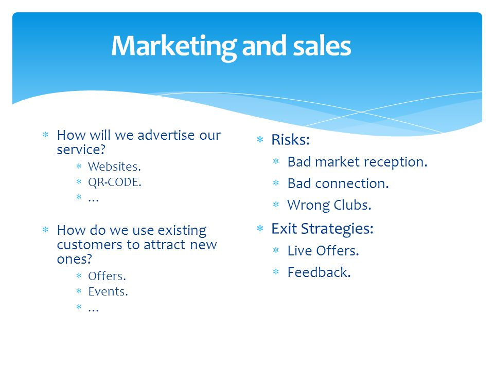 Marketing and sales  How will we advertise our service.
