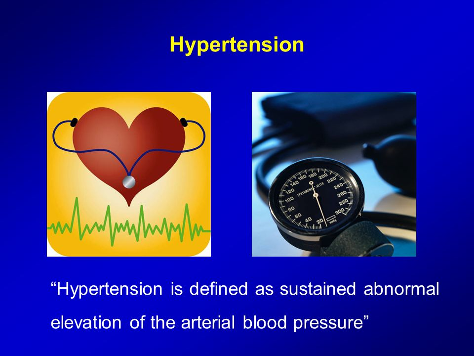 """Hypertension """"Hypertension is defined as sustained abnormal elevation of the arterial blood pressure"""""""