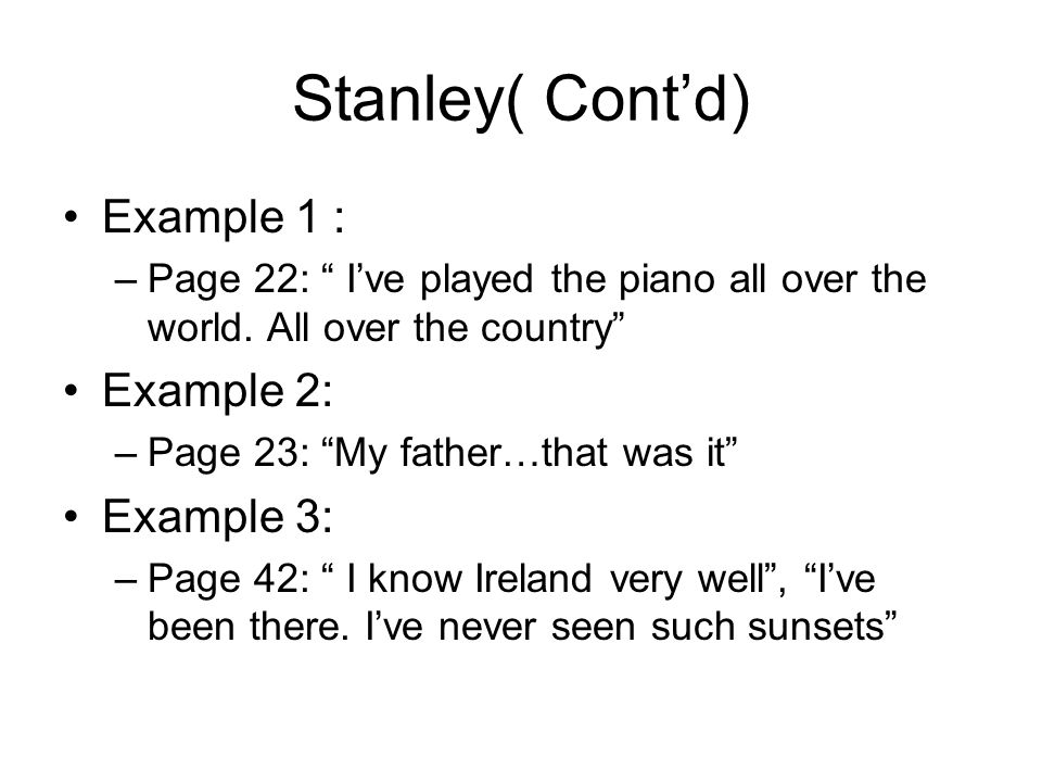 Stanley( Cont'd) Example 1 : –Page 22: I've played the piano all over the world.