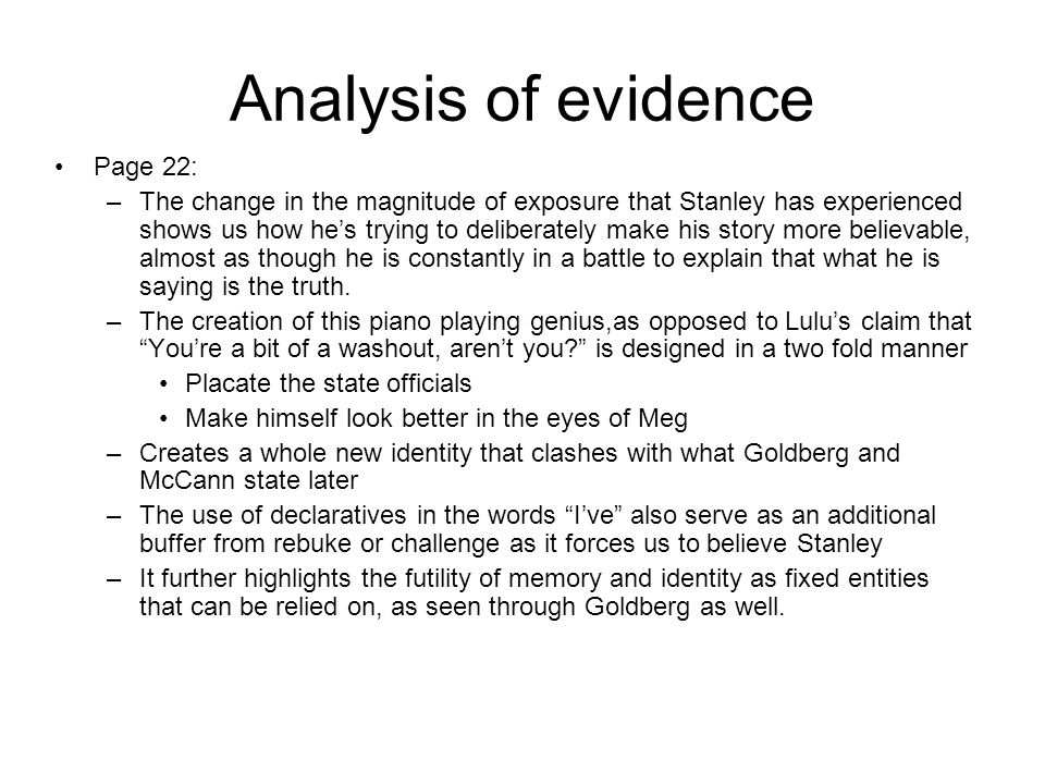 Analysis of evidence Page 22: –The change in the magnitude of exposure that Stanley has experienced shows us how he's trying to deliberately make his story more believable, almost as though he is constantly in a battle to explain that what he is saying is the truth.