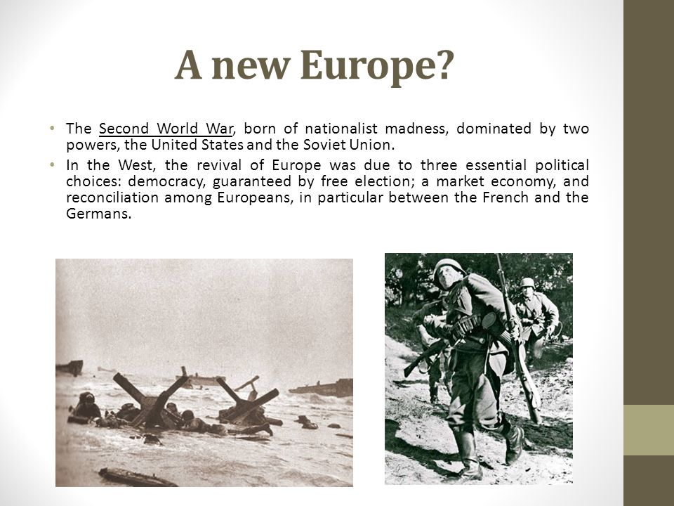 A new Europe? The Second World War, born of nationalist madness, dominated by two powers, the United States and the Soviet Union. In the West, the rev