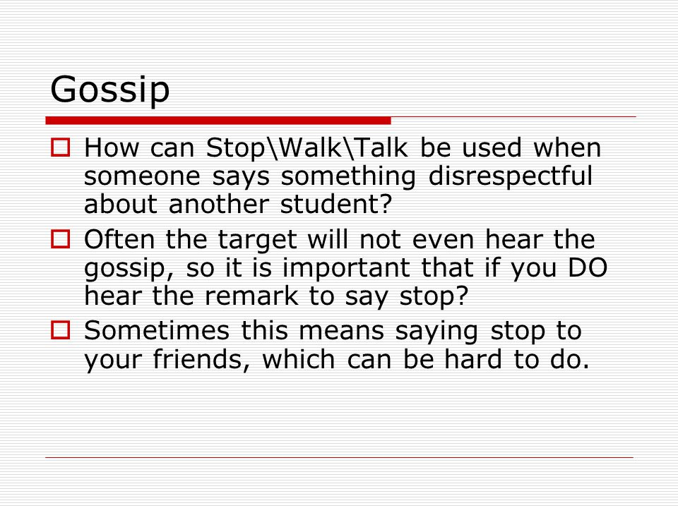 Gossip  How can Stop\Walk\Talk be used when someone says something disrespectful about another student.