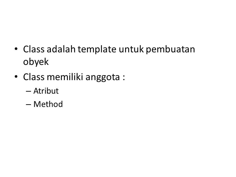 Class adalah template untuk pembuatan obyek Class memiliki anggota : – Atribut – Method