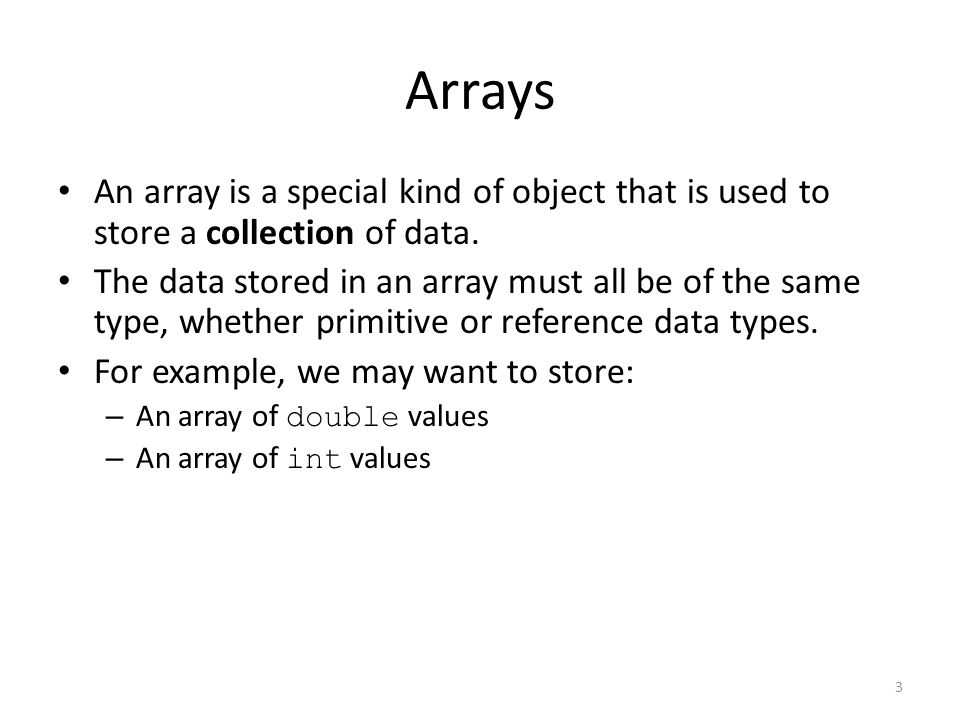 3 Arrays An array is a special kind of object that is used to store a collection of data.