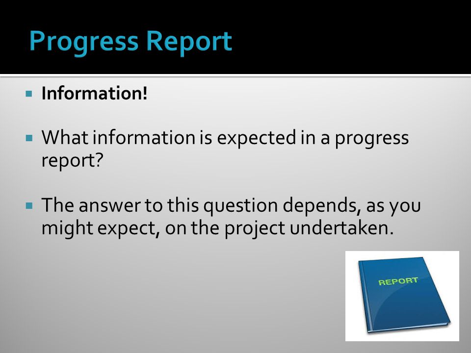  Information.  What information is expected in a progress report.