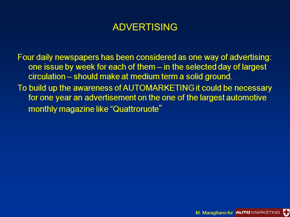 ADVERTISING Four daily newspapers has been considered as one way of advertising: one issue by week for each of them – in the selected day of largest c