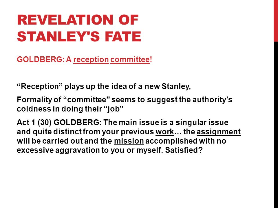 REVELATION OF STANLEY S FATE GOLDBERG: Of course he's coming down Element of menace, due to the double meaning of coming down – Goldberg seems to reveal what happens to Stanley GOLDBERG: He'll be up and about in next to no time.