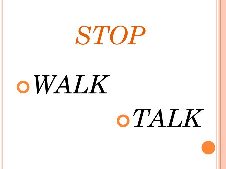 STOP WALK TALK
